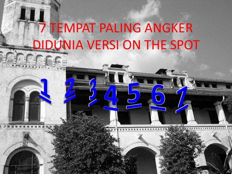 7 TEMPAT PALING ANGKER DIDUNIA VERSI ON THE SPOT