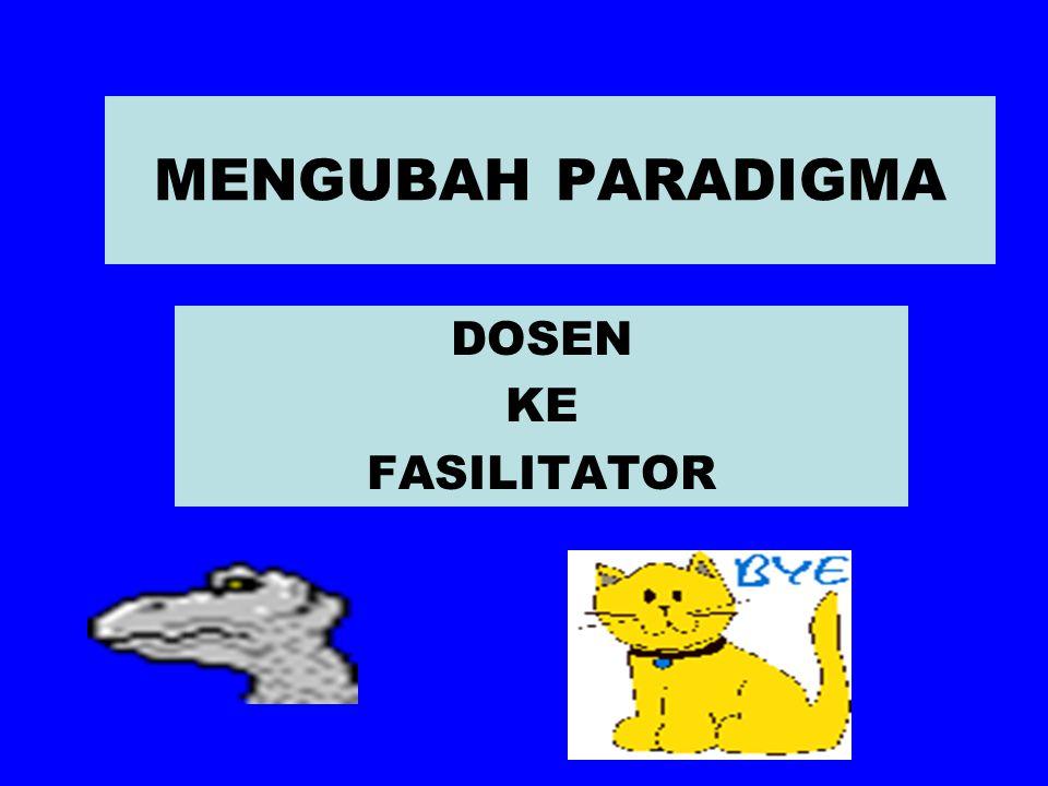 MENGUBAH PARADIGMA DOSEN KE FASILITATOR