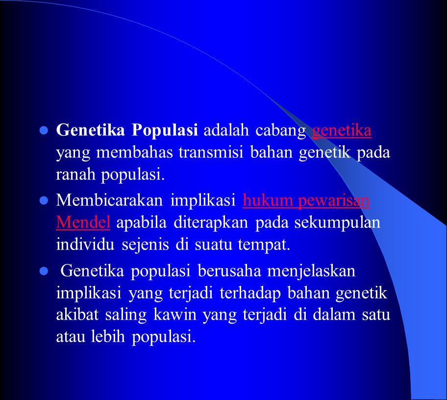 Genetika Populasi adalah cabang genetika yang membahas transmisi bahan genetik pada ranah populasi.