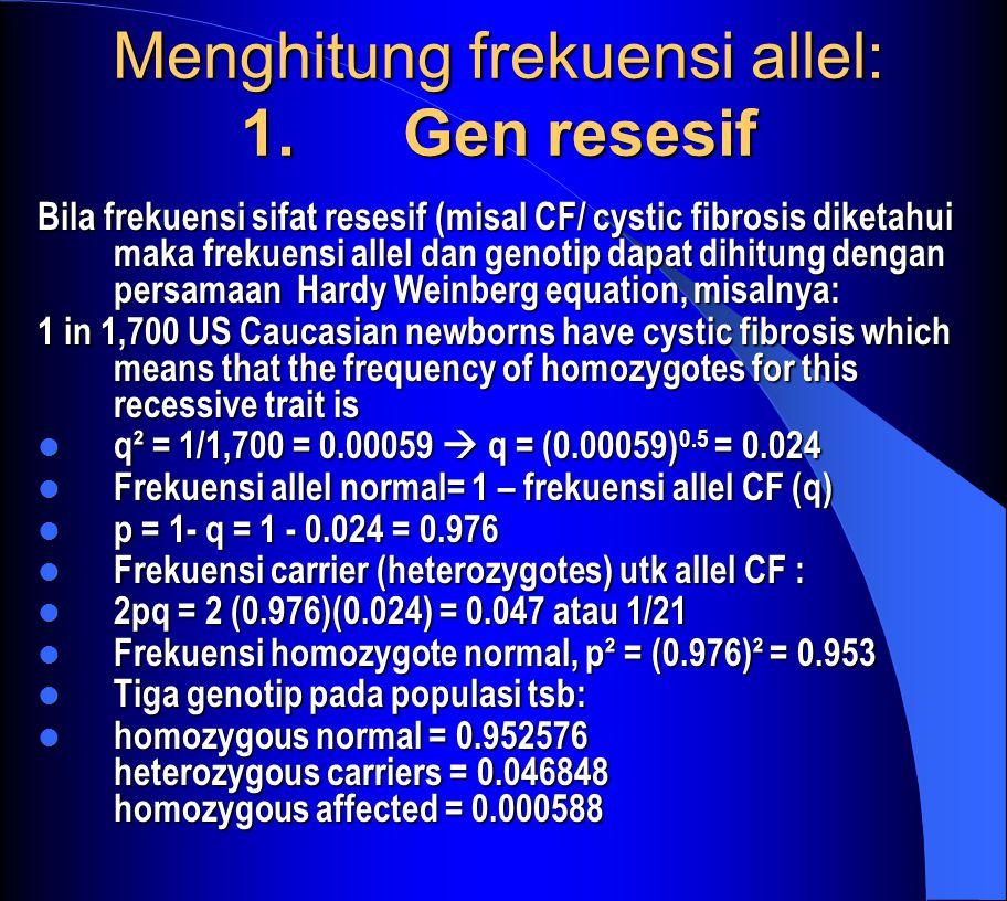 Menghitung frekuensi allel: 1. Gen resesif