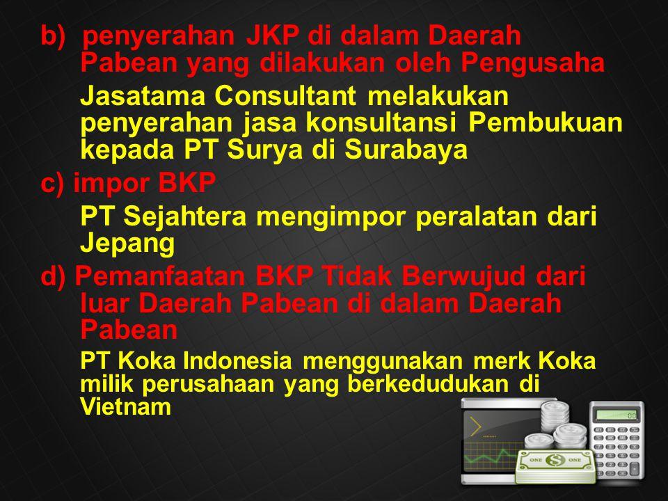 b) penyerahan JKP di dalam Daerah Pabean yang dilakukan oleh Pengusaha