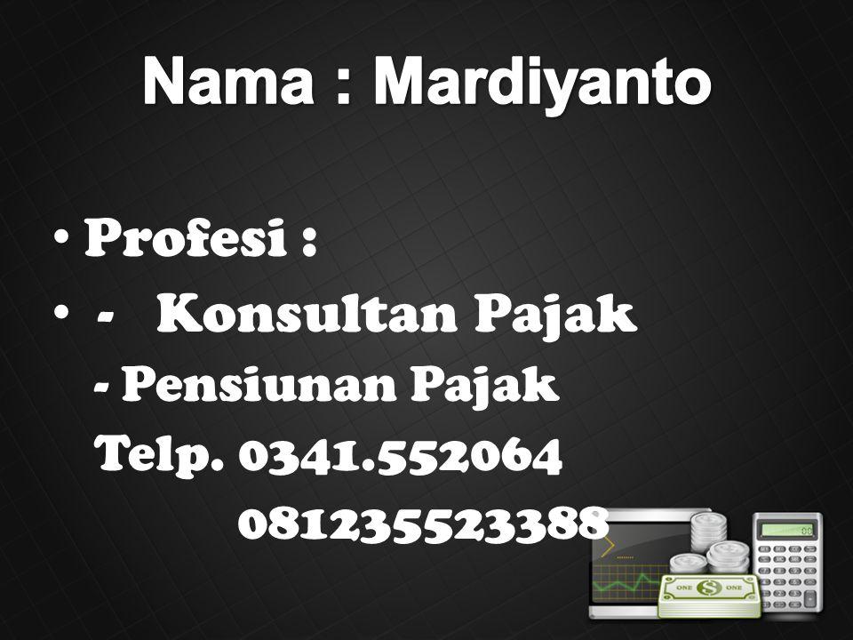 Nama : Mardiyanto Profesi : - Konsultan Pajak Pensiunan Pajak
