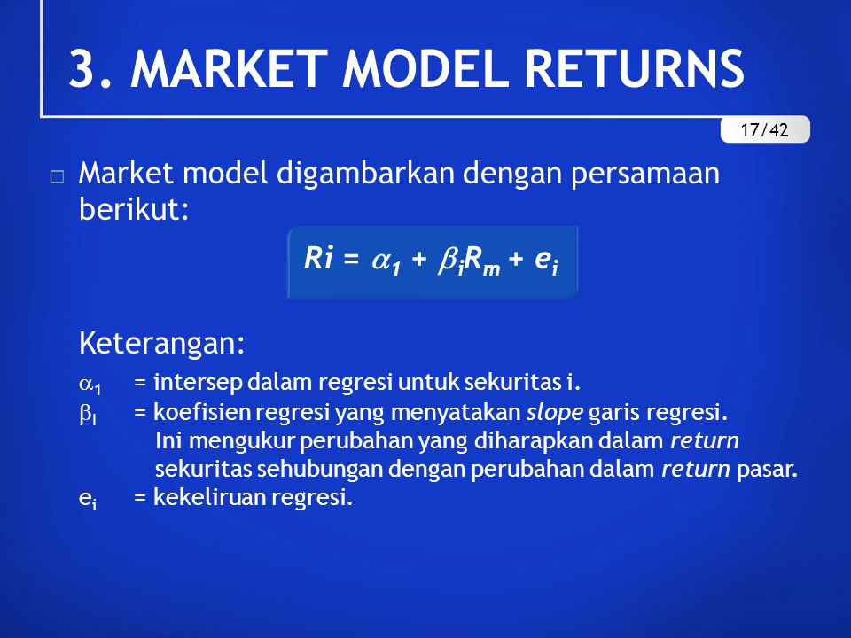 3. MARKET MODEL RETURNS 17/42. Market model digambarkan dengan persamaan berikut: Ri = 1 + iRm + ei.