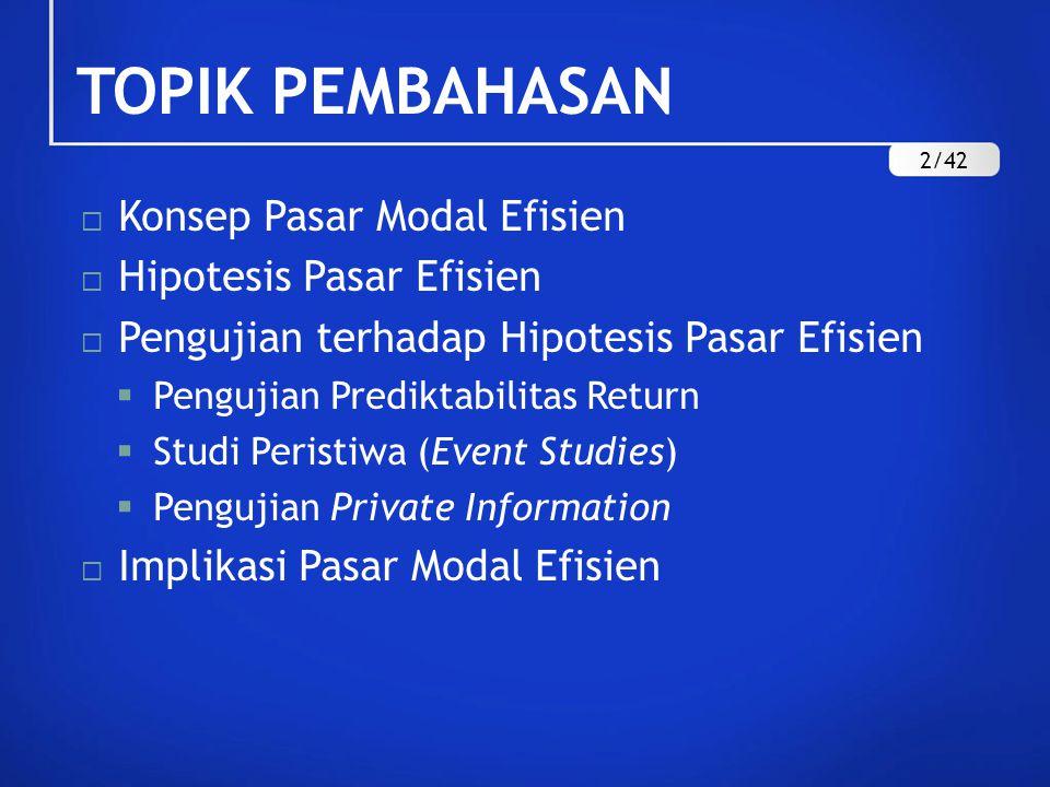TOPIK PEMBAHASAN Konsep Pasar Modal Efisien Hipotesis Pasar Efisien