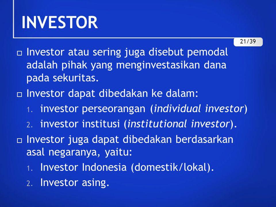 INVESTOR 21/39. Investor atau sering juga disebut pemodal adalah pihak yang menginvestasikan dana pada sekuritas.