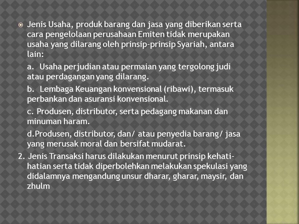 Jenis Usaha, produk barang dan jasa yang diberikan serta cara pengelolaan perusahaan Emiten tidak merupakan usaha yang dilarang oleh prinsip-prinsip Syariah, antara lain: