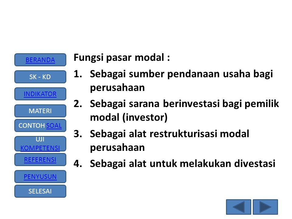 Fungsi pasar modal : Sebagai sumber pendanaan usaha bagi perusahaan. Sebagai sarana berinvestasi bagi pemilik modal (investor)