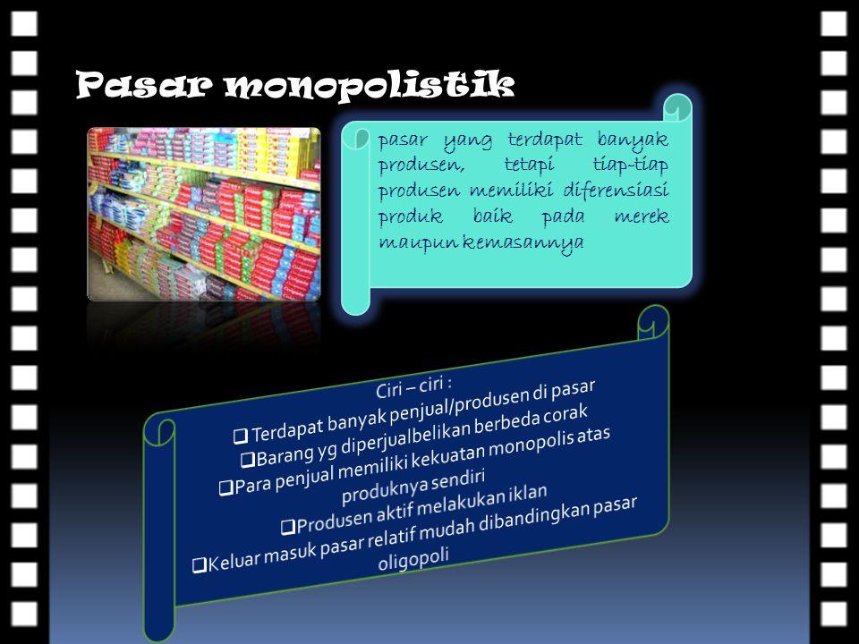 Pasar monopolistik. pasar yang terdapat banyak produsen, tetapi tiap-tiap produsen memiliki diferensiasi produk baik pada merek maupun kemasannya.