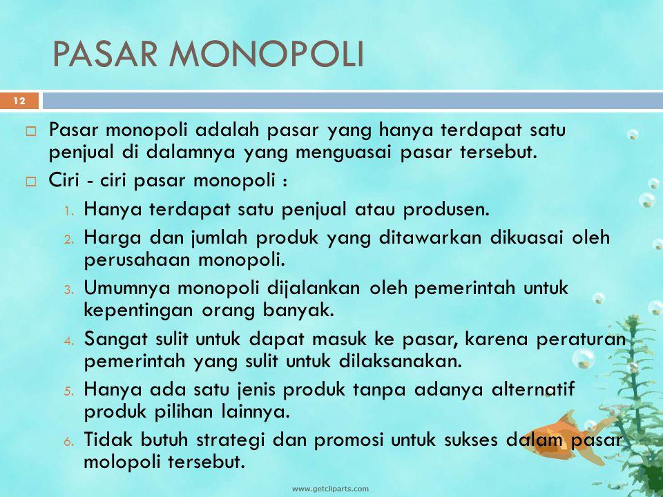 PASAR MONOPOLI Pasar monopoli adalah pasar yang hanya terdapat satu penjual di dalamnya yang menguasai pasar tersebut.