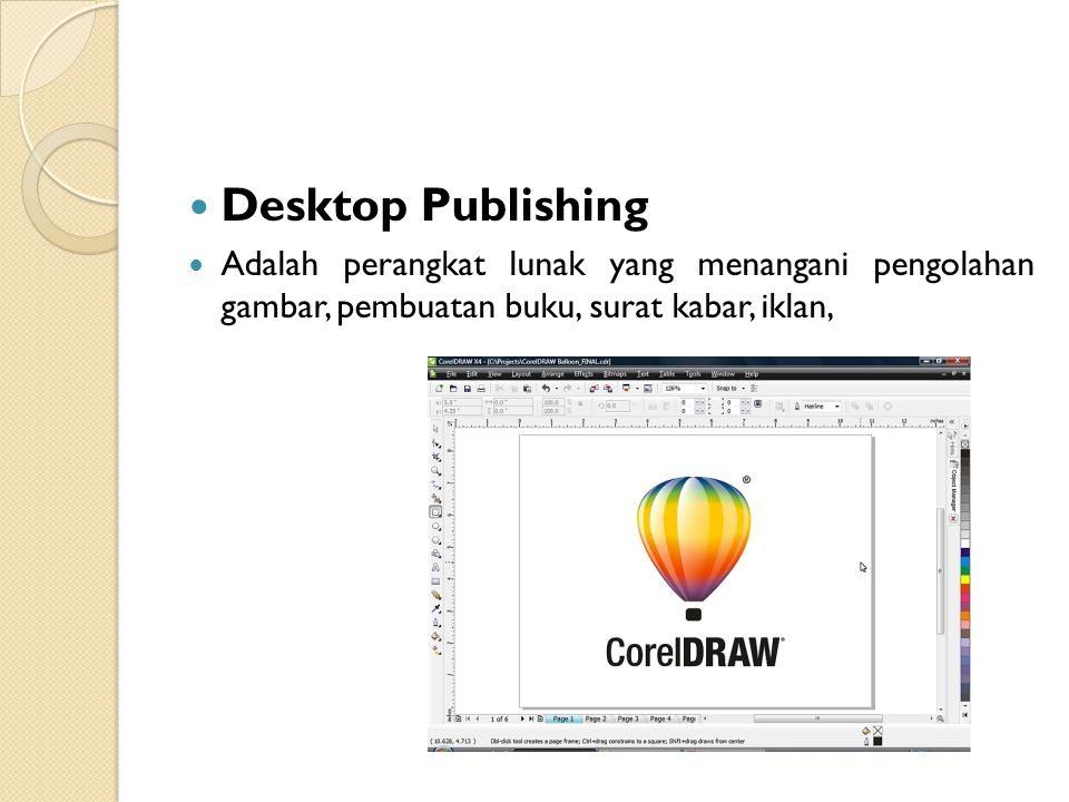 Desktop Publishing Adalah perangkat lunak yang menangani pengolahan gambar, pembuatan buku, surat kabar, iklan,