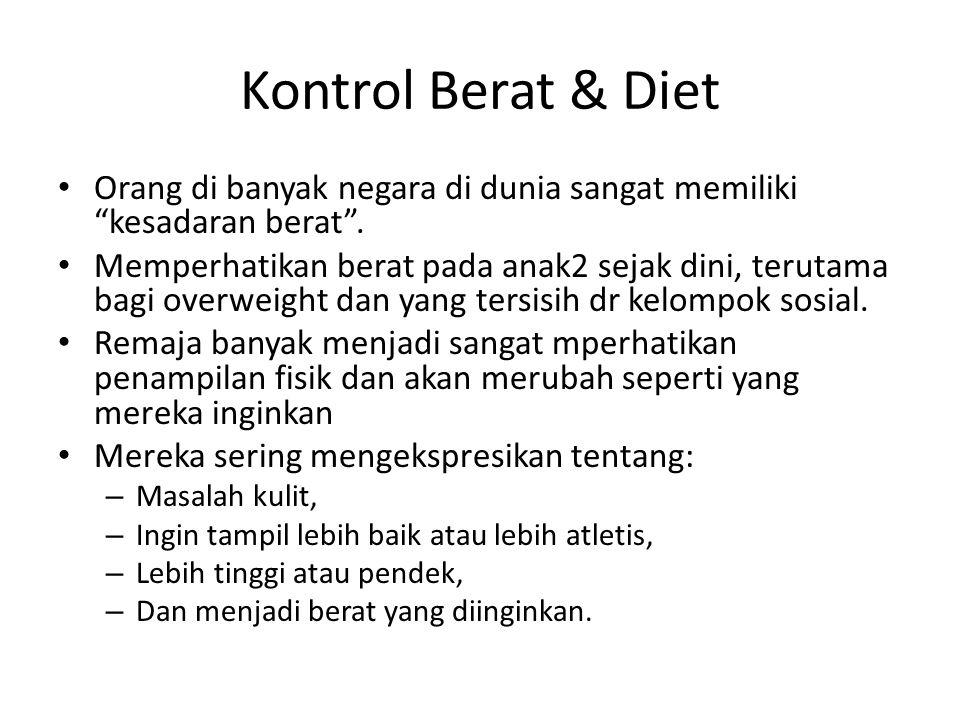 Kontrol Berat & Diet Orang di banyak negara di dunia sangat memiliki kesadaran berat .