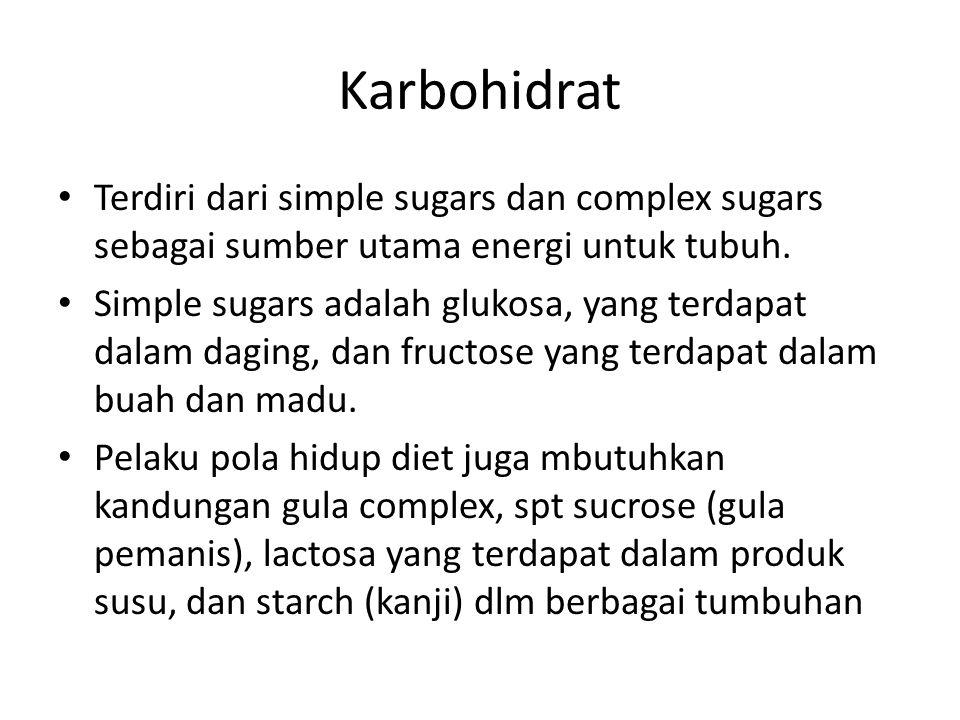 Karbohidrat Terdiri dari simple sugars dan complex sugars sebagai sumber utama energi untuk tubuh.