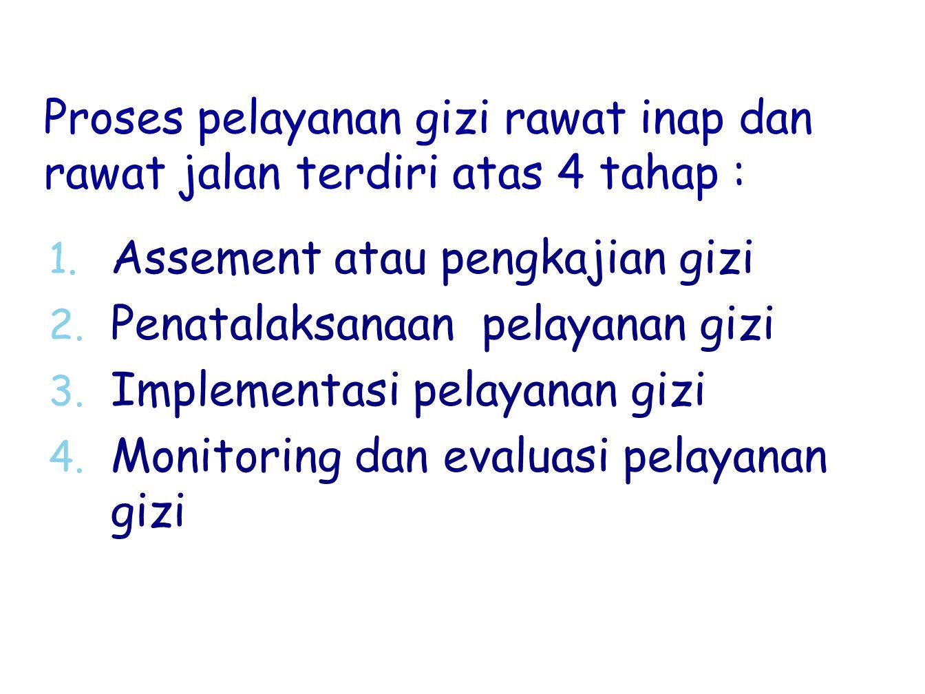 Proses pelayanan gizi rawat inap dan rawat jalan terdiri atas 4 tahap :