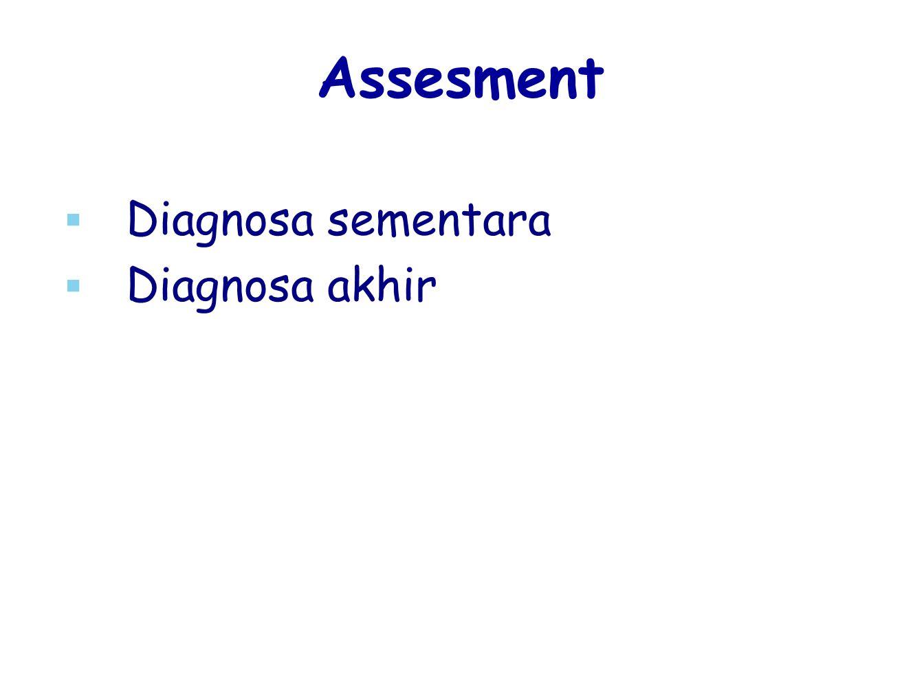 Assesment Diagnosa sementara Diagnosa akhir