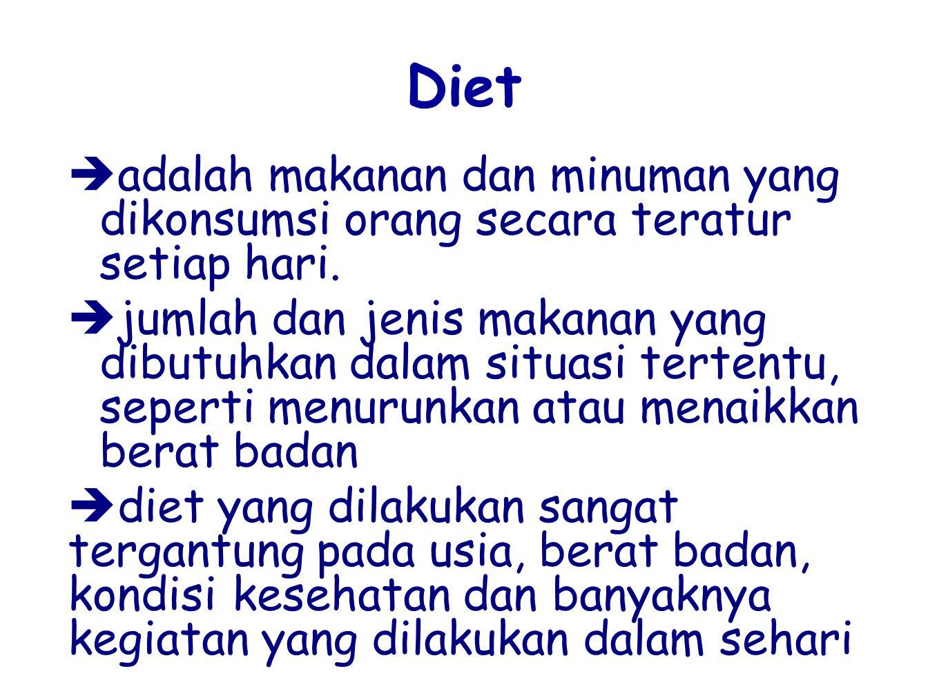 Diet adalah makanan dan minuman yang dikonsumsi orang secara teratur setiap hari.