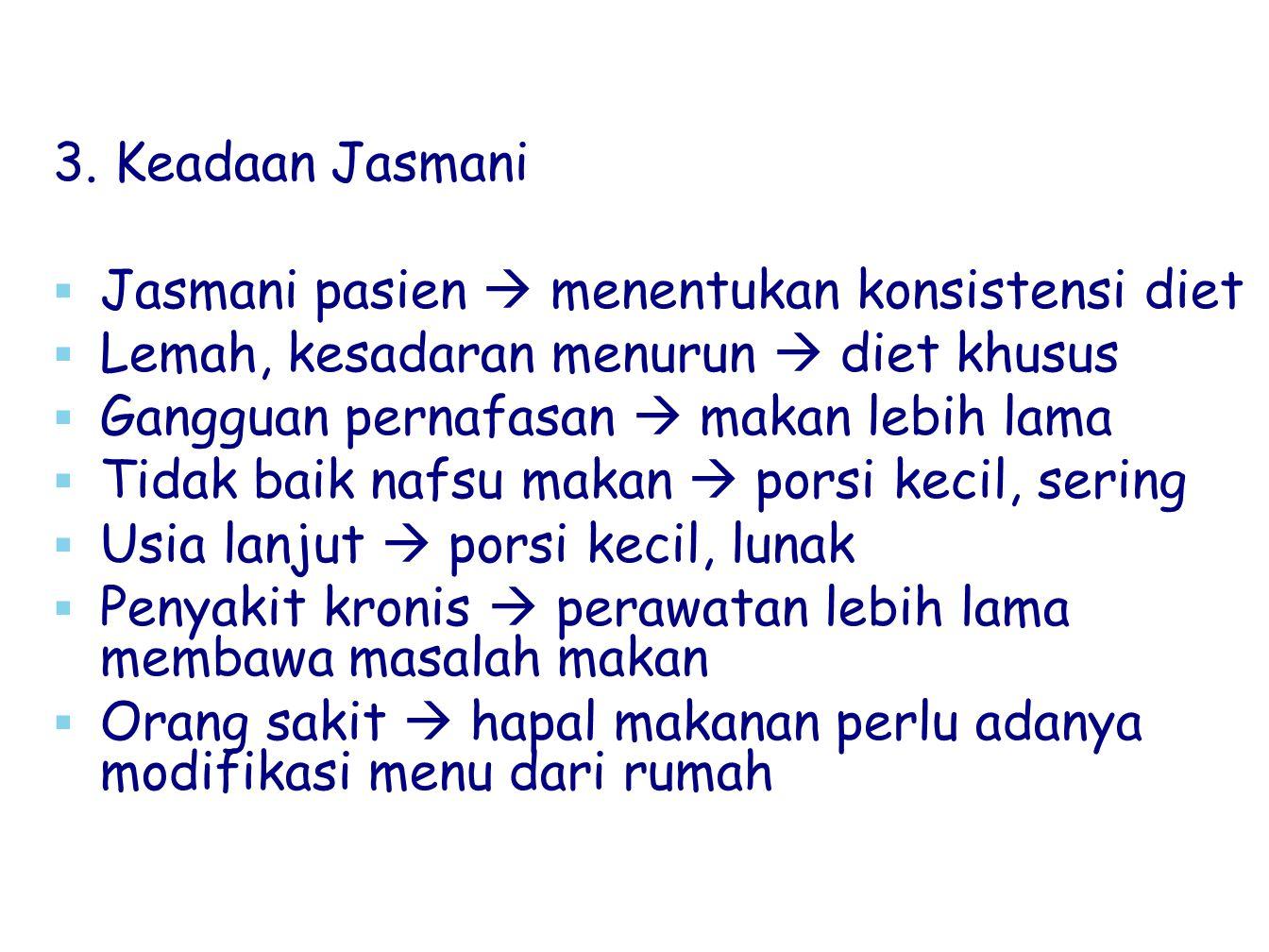 3. Keadaan Jasmani Jasmani pasien  menentukan konsistensi diet. Lemah, kesadaran menurun  diet khusus.