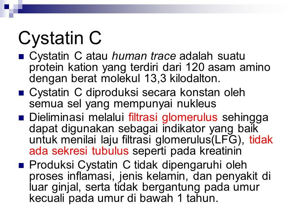 Cystatin C Cystatin C atau human trace adalah suatu protein kation yang terdiri dari 120 asam amino dengan berat molekul 13,3 kilodalton.