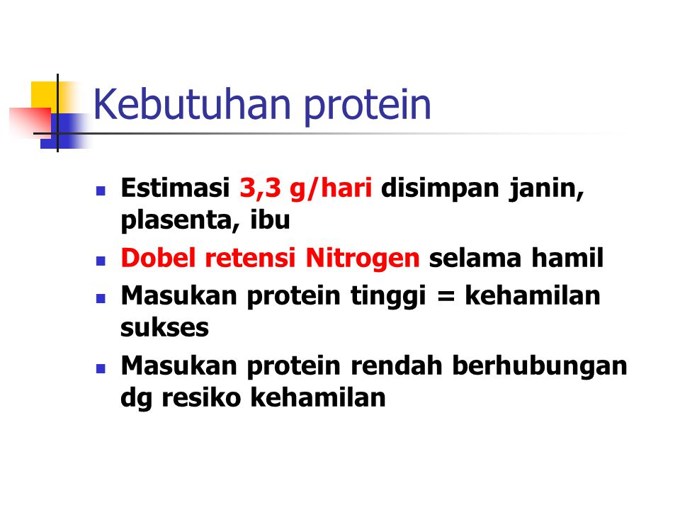 Kebutuhan protein Estimasi 3,3 g/hari disimpan janin, plasenta, ibu