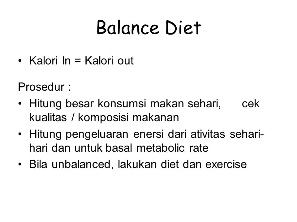 Balance Diet Kalori In = Kalori out Prosedur :