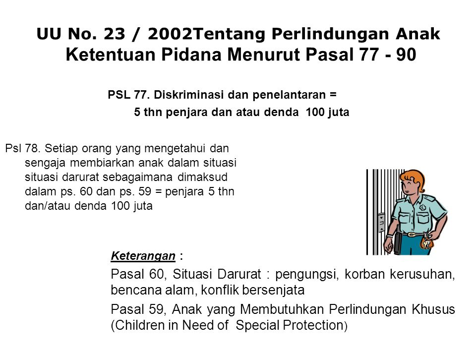 UU No. 23 / 2002Tentang Perlindungan Anak Ketentuan Pidana Menurut Pasal 77 - 90