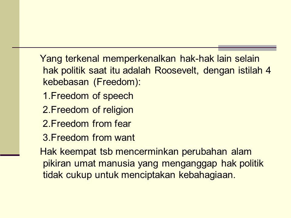 Yang terkenal memperkenalkan hak-hak lain selain hak politik saat itu adalah Roosevelt, dengan istilah 4 kebebasan (Freedom):