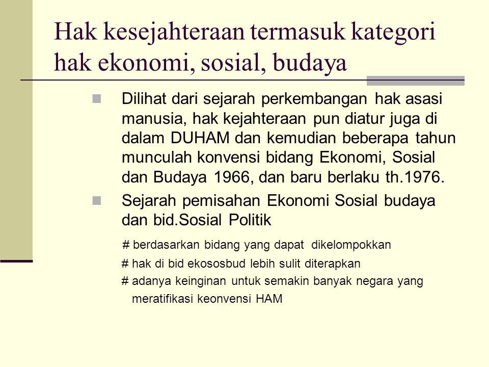 Hak kesejahteraan termasuk kategori hak ekonomi, sosial, budaya