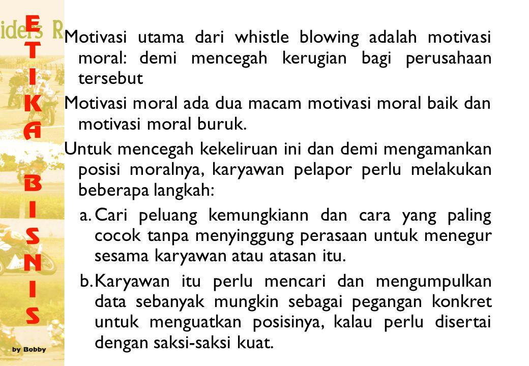 Motivasi utama dari whistle blowing adalah motivasi moral: demi mencegah kerugian bagi perusahaan tersebut