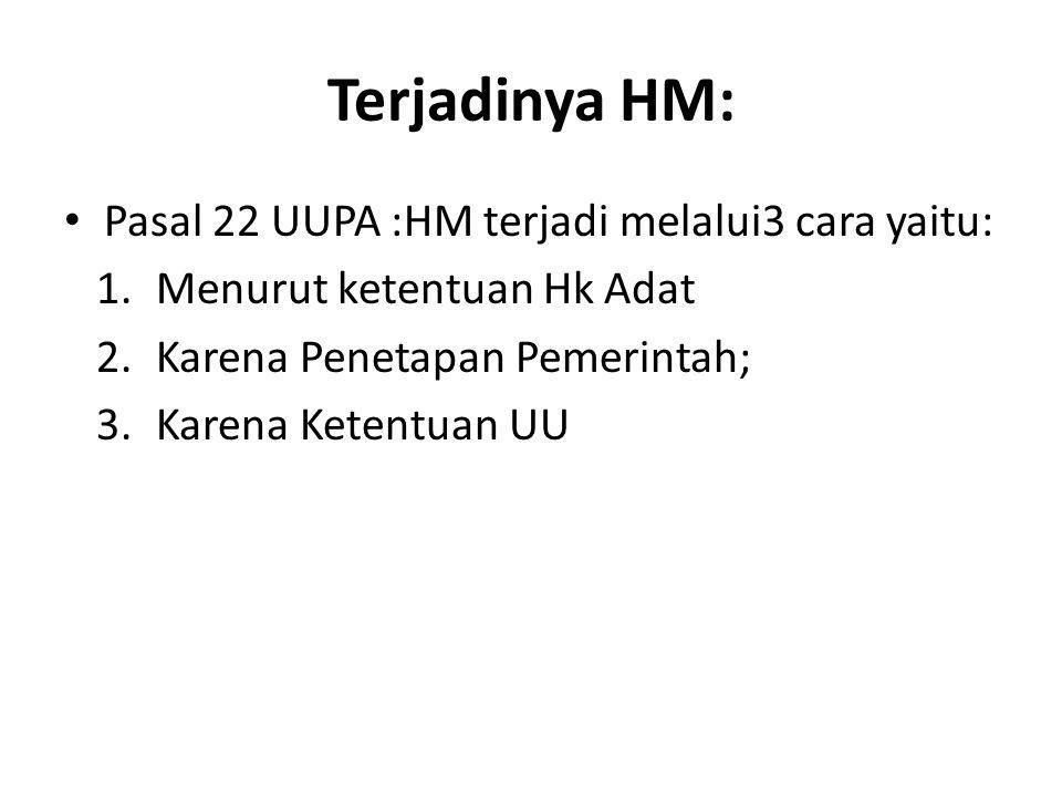 Terjadinya HM: Pasal 22 UUPA :HM terjadi melalui3 cara yaitu: