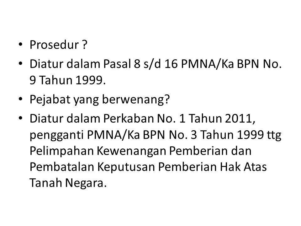 Prosedur Diatur dalam Pasal 8 s/d 16 PMNA/Ka BPN No. 9 Tahun 1999. Pejabat yang berwenang