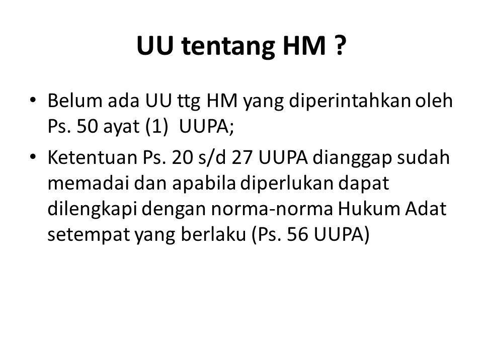 UU tentang HM Belum ada UU ttg HM yang diperintahkan oleh Ps. 50 ayat (1) UUPA;