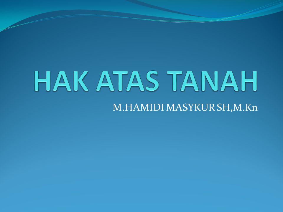 HAK ATAS TANAH M.HAMIDI MASYKUR SH,M.Kn