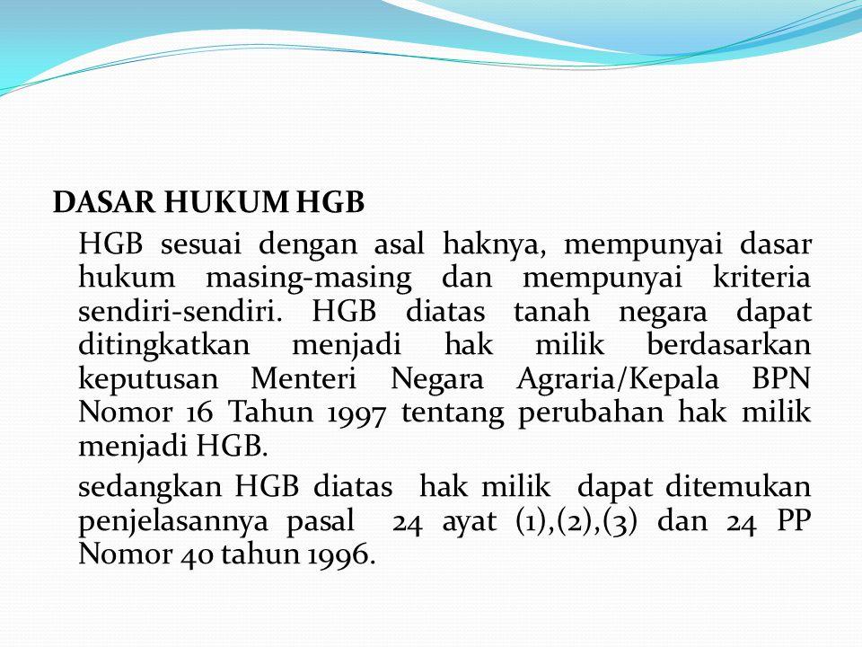 DASAR HUKUM HGB HGB sesuai dengan asal haknya, mempunyai dasar hukum masing-masing dan mempunyai kriteria sendiri-sendiri.