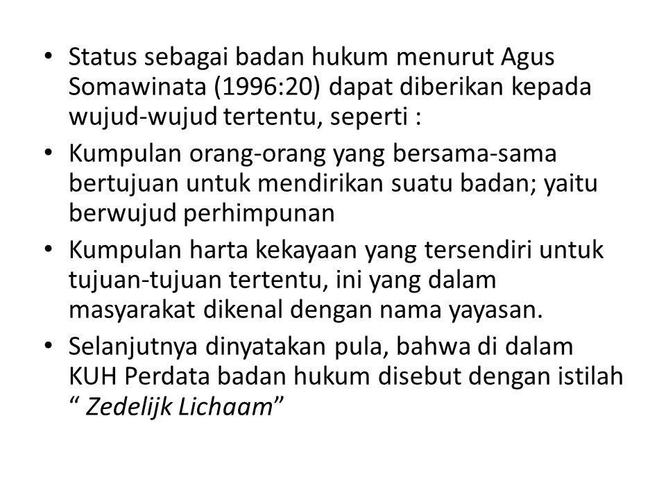 Status sebagai badan hukum menurut Agus Somawinata (1996:20) dapat diberikan kepada wujud-wujud tertentu, seperti :