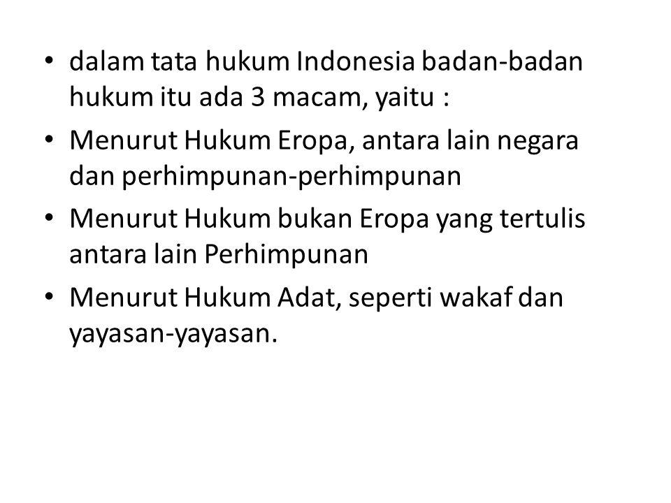 dalam tata hukum Indonesia badan-badan hukum itu ada 3 macam, yaitu :