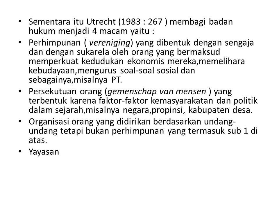 Sementara itu Utrecht (1983 : 267 ) membagi badan hukum menjadi 4 macam yaitu :