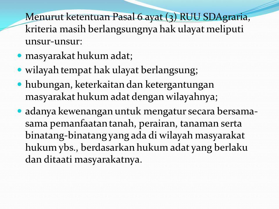 Menurut ketentuan Pasal 6 ayat (3) RUU SDAgraria, kriteria masih berlangsungnya hak ulayat meliputi unsur-unsur: