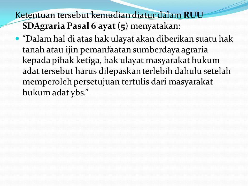 Ketentuan tersebut kemudian diatur dalam RUU SDAgraria Pasal 6 ayat (5) menyatakan: