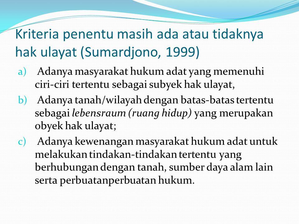 Kriteria penentu masih ada atau tidaknya hak ulayat (Sumardjono, 1999)