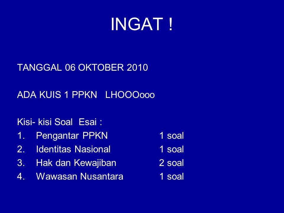 INGAT ! TANGGAL 06 OKTOBER 2010 ADA KUIS 1 PPKN LHOOOooo