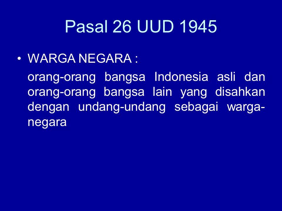 Pasal 26 UUD 1945 WARGA NEGARA :