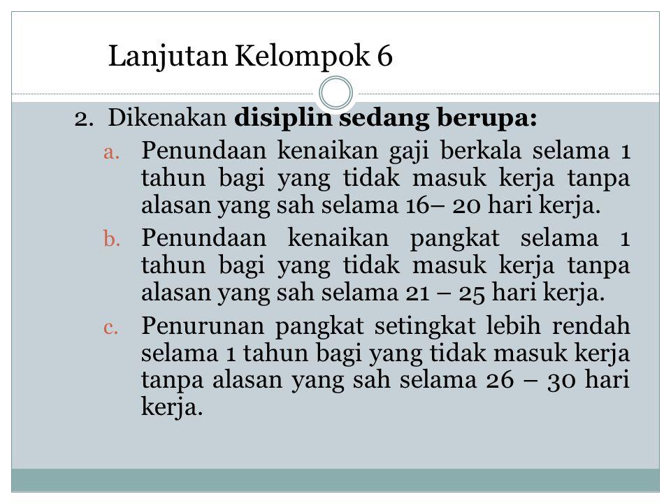 Lanjutan Kelompok 6 2. Dikenakan disiplin sedang berupa: