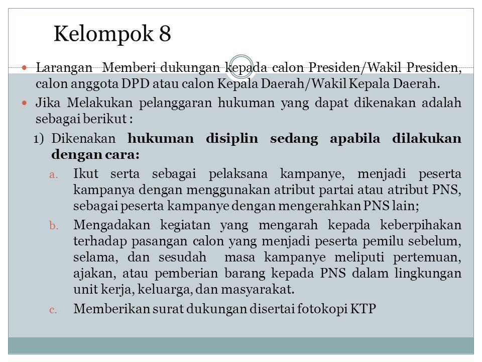 Kelompok 8 Larangan Memberi dukungan kepada calon Presiden/Wakil Presiden, calon anggota DPD atau calon Kepala Daerah/Wakil Kepala Daerah.