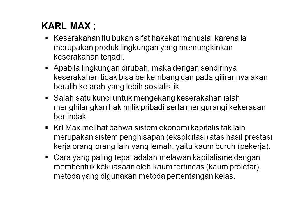 KARL MAX ; Keserakahan itu bukan sifat hakekat manusia, karena ia merupakan produk lingkungan yang memungkinkan keserakahan terjadi.