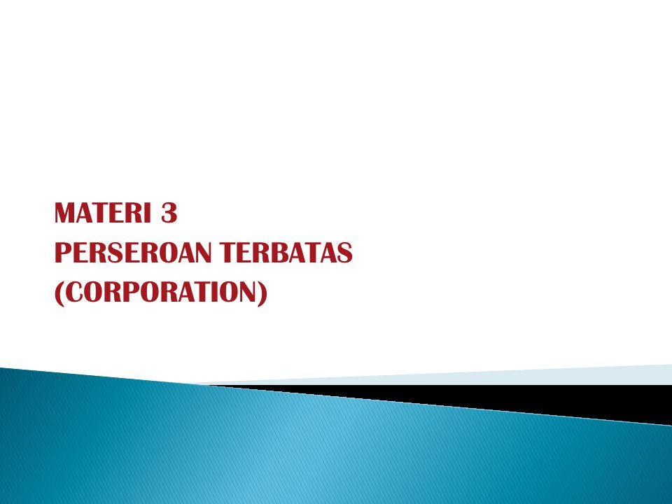MATERI 3 PERSEROAN TERBATAS (CORPORATION)