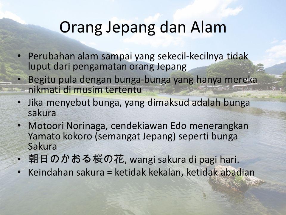 Orang Jepang dan Alam Perubahan alam sampai yang sekecil-kecilnya tidak luput dari pengamatan orang Jepang.