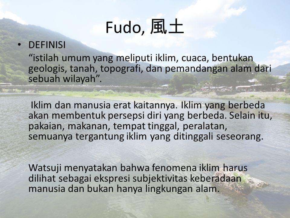 Fudo, 風土 DEFINISI. istilah umum yang meliputi iklim, cuaca, bentukan geologis, tanah, topografi, dan pemandangan alam dari sebuah wilayah .