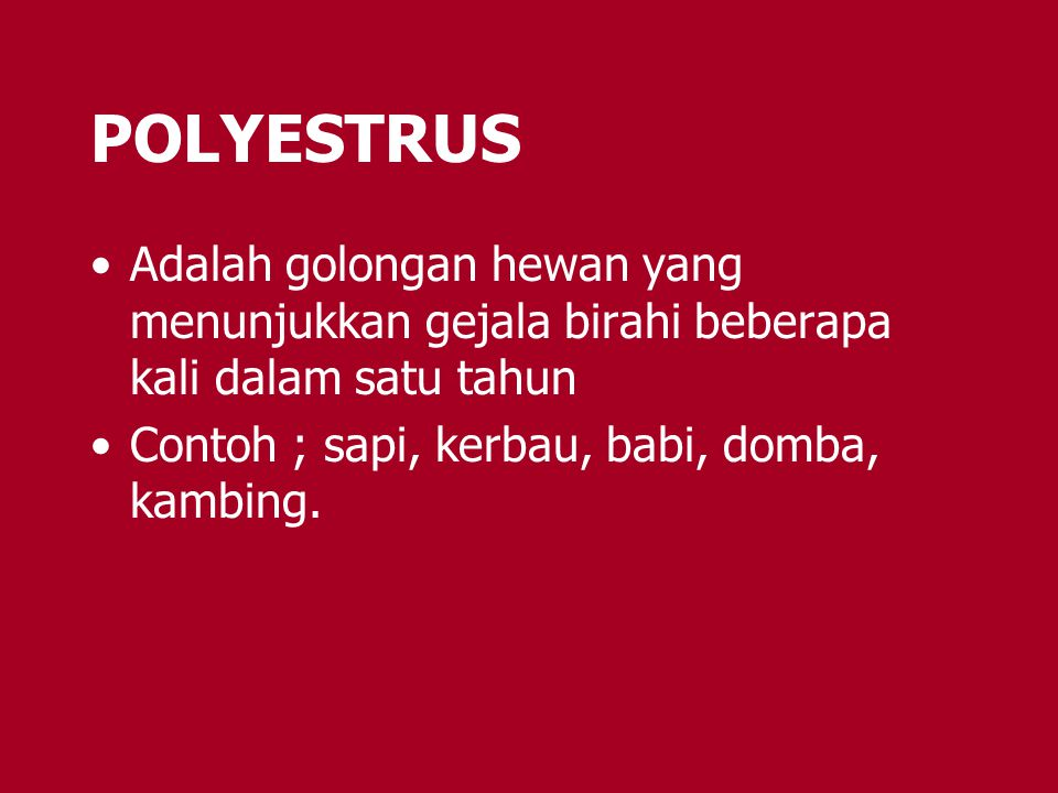 POLYESTRUS Adalah golongan hewan yang menunjukkan gejala birahi beberapa kali dalam satu tahun.