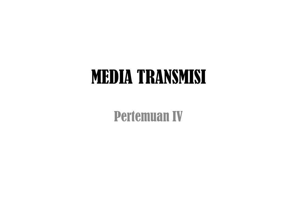 MEDIA TRANSMISI Pertemuan IV