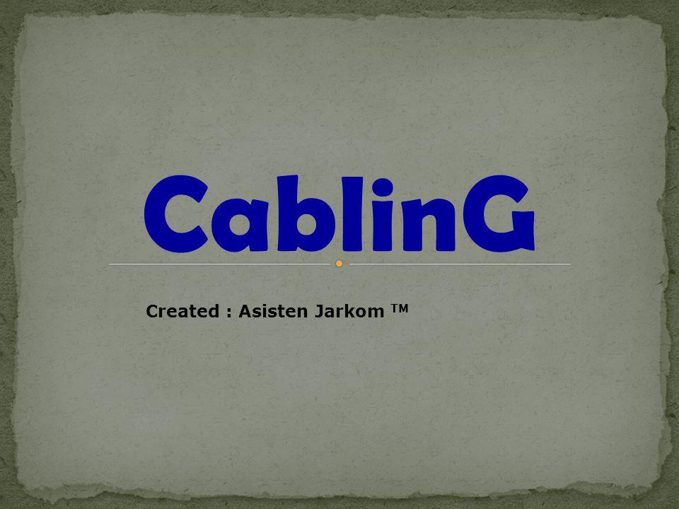 CablinG Created : Asisten Jarkom TM