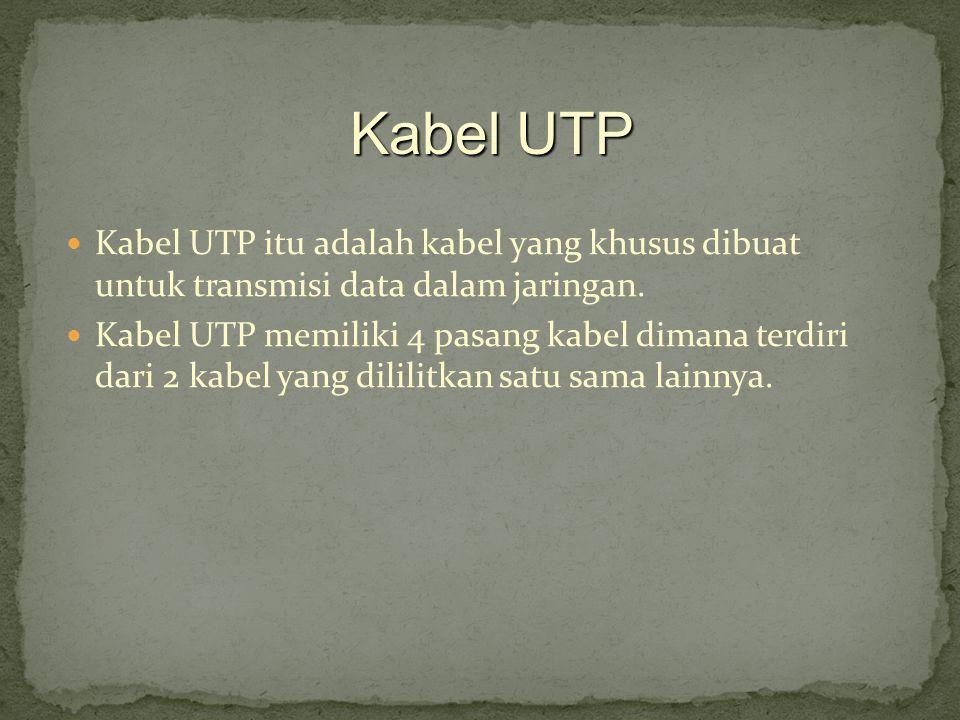 Kabel UTP Kabel UTP itu adalah kabel yang khusus dibuat untuk transmisi data dalam jaringan.